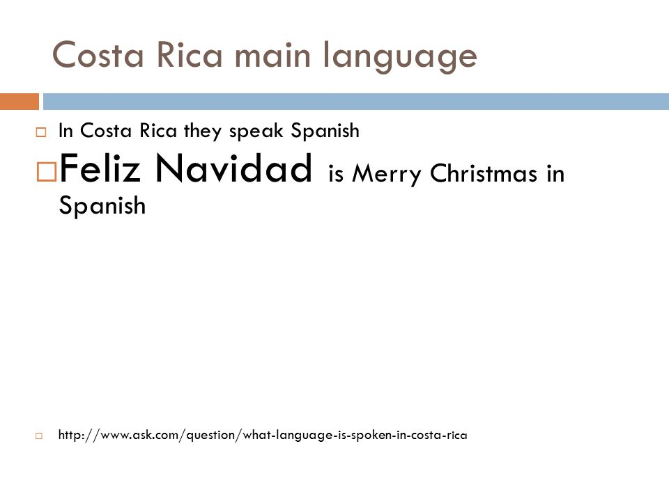 Costa Rica main language  In Costa Rica they speak Spanish  Feliz Navidad is Merry Christmas in Spanish  http://www.ask.com/question/what-language-is-spoken-in-costa-r ica
