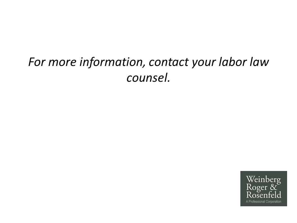 For more information, contact your labor law counsel.