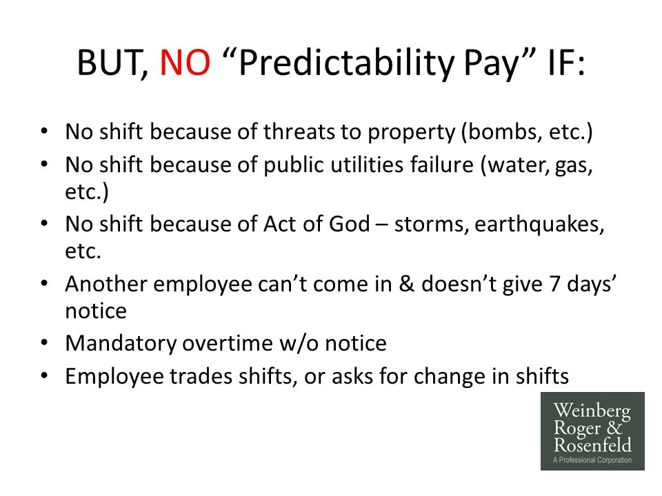 "BUT, NO ""Predictability Pay"" IF: No shift because of threats to property (bombs, etc.) No shift because of public utilities failure (water, gas, etc.)"