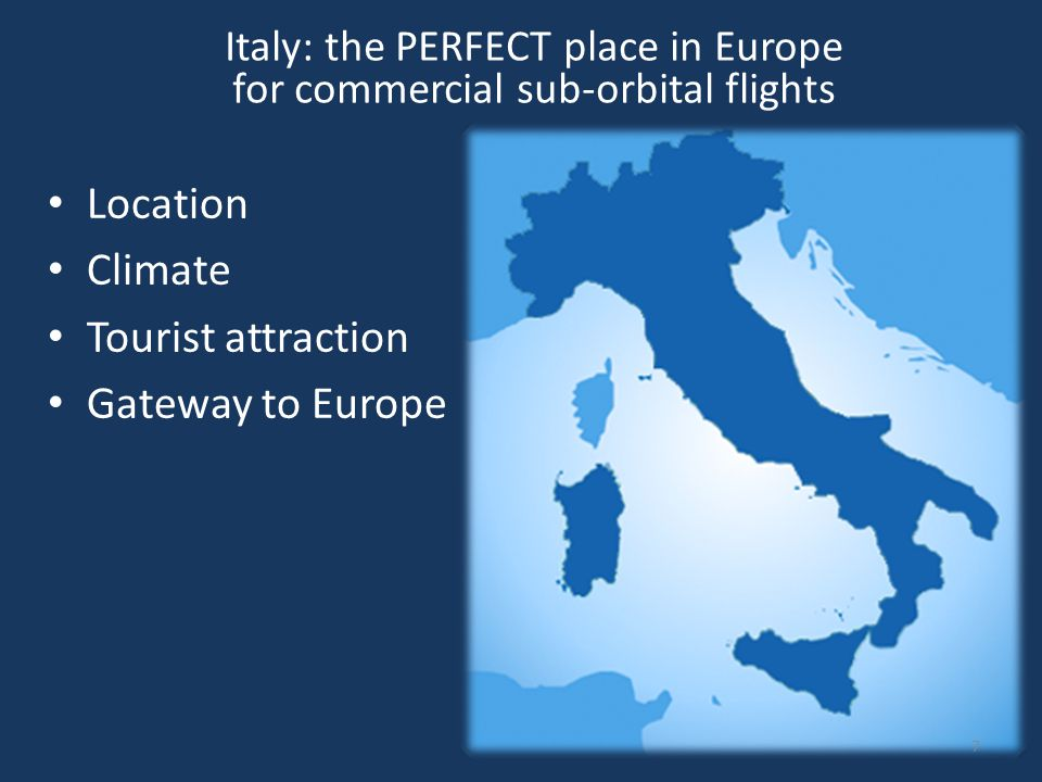 Italy: the PERFECT place in Europe for commercial sub-orbital flights Location Climate Tourist attraction Gateway to Europe 7