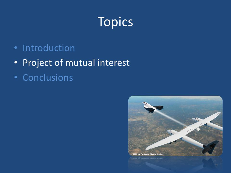 Topics Introduction Project of mutual interest Conclusions 9