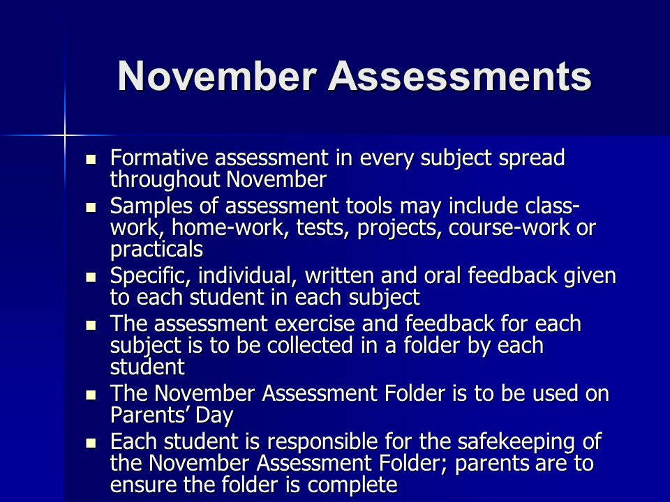 November Assessments Formative assessment in every subject spread throughout November Formative assessment in every subject spread throughout November