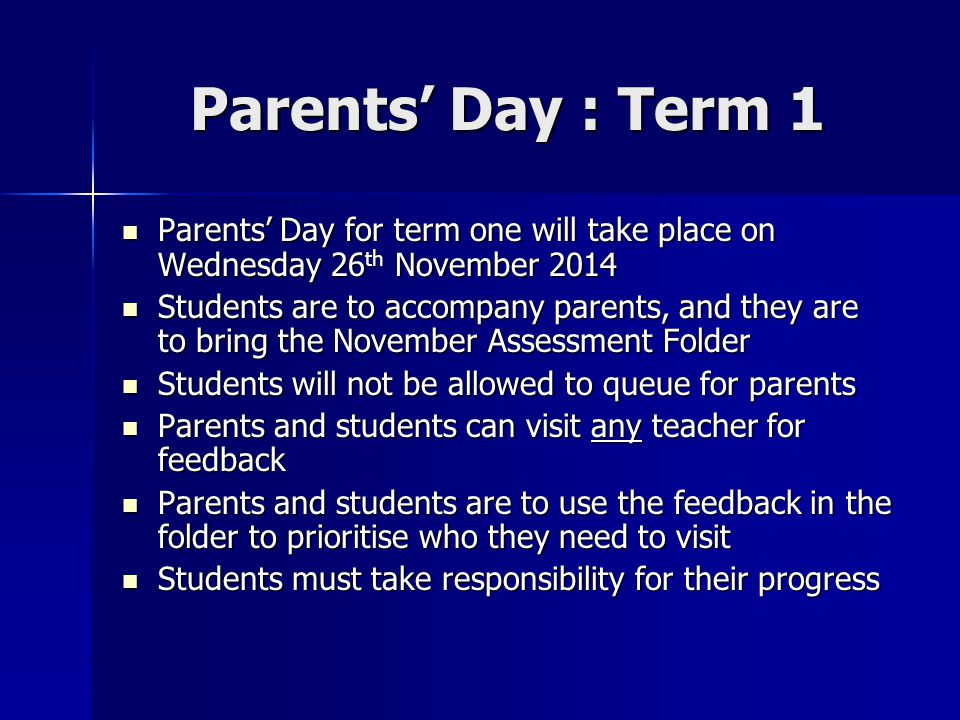Parents' Day : Term 1 Parents' Day for term one will take place on Wednesday 26 th November 2014 Parents' Day for term one will take place on Wednesda