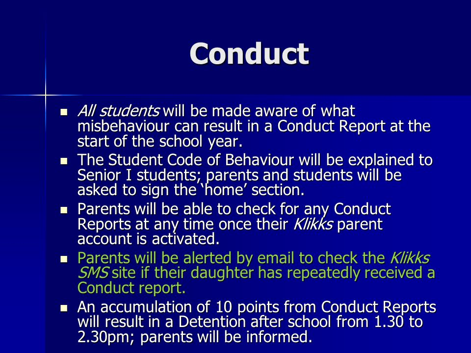Conduct All students will be made aware of what misbehaviour can result in a Conduct Report at the start of the school year. All students will be made