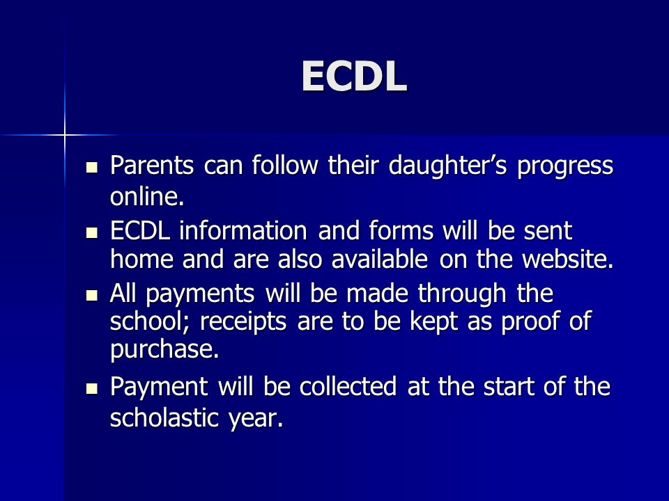 ECDL Parents can follow their daughter's progress online. Parents can follow their daughter's progress online. ECDL information and forms will be sent