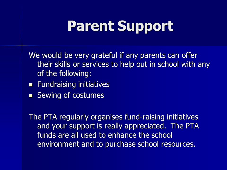 Parent Support We would be very grateful if any parents can offer their skills or services to help out in school with any of the following: Fundraisin
