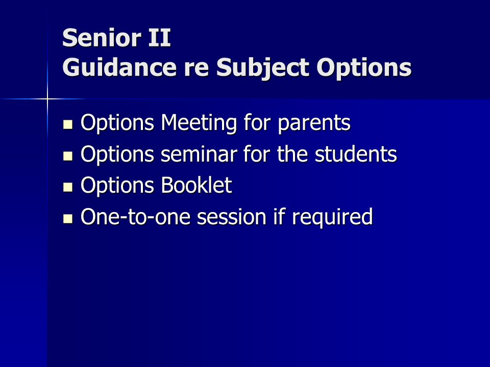 Senior II Guidance re Subject Options Options Meeting for parents Options Meeting for parents Options seminar for the students Options seminar for the