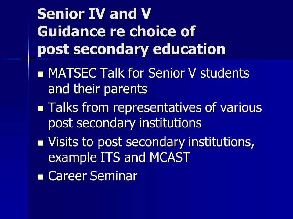 Senior IV and V Guidance re choice of post secondary education MATSEC Talk for Senior V students and their parents MATSEC Talk for Senior V students a