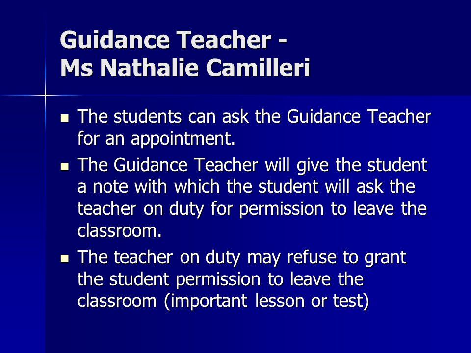 Guidance Teacher - Ms Nathalie Camilleri The students can ask the Guidance Teacher for an appointment. The students can ask the Guidance Teacher for a