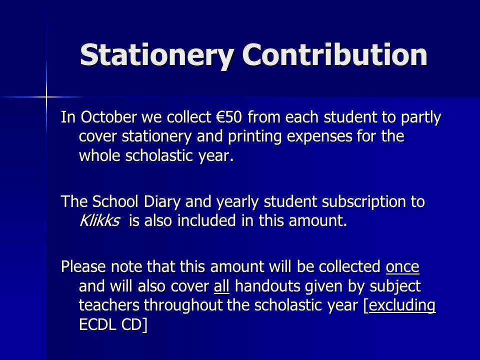 Stationery Contribution In October we collect €50 from each student to partly cover stationery and printing expenses for the whole scholastic year. Th