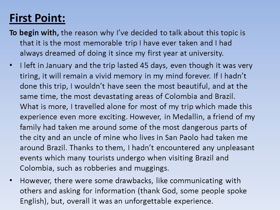 First Point: To begin with, the reason why I've decided to talk about this topic is that it is the most memorable trip I have ever taken and I had alw