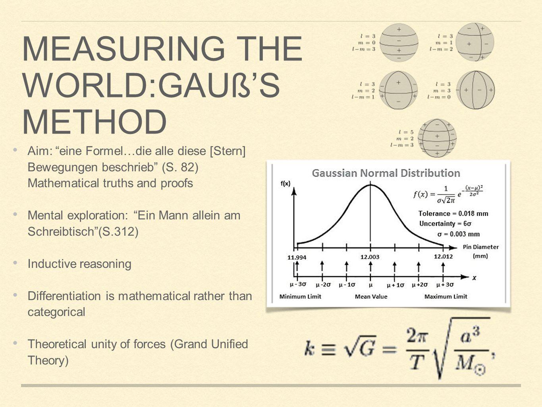 """MEASURING THE WORLD:GAUß'S METHOD Aim: """"eine Formel…die alle diese [Stern] Bewegungen beschrieb"""" (S. 82) Mathematical truths and proofs Mental explora"""