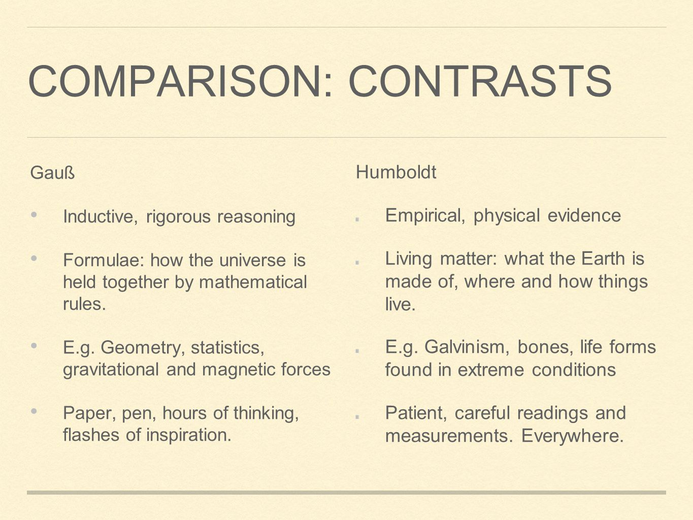 COMPARISON: CONTRASTS Humboldt Empirical, physical evidence Living matter: what the Earth is made of, where and how things live.