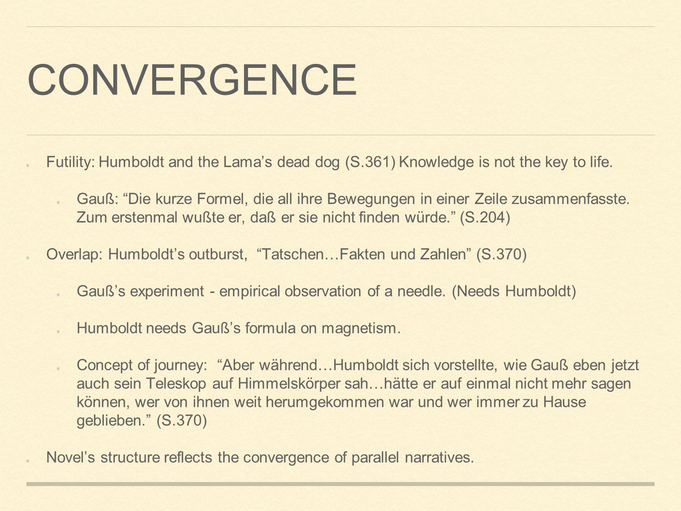 CONVERGENCE Futility: Humboldt and the Lama's dead dog (S.361) Knowledge is not the key to life.