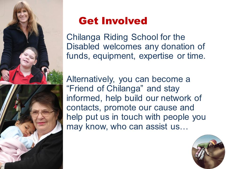 """Get Involved Chilanga Riding School for the Disabled welcomes any donation of funds, equipment, expertise or time. Alternatively, you can become a """"Fr"""