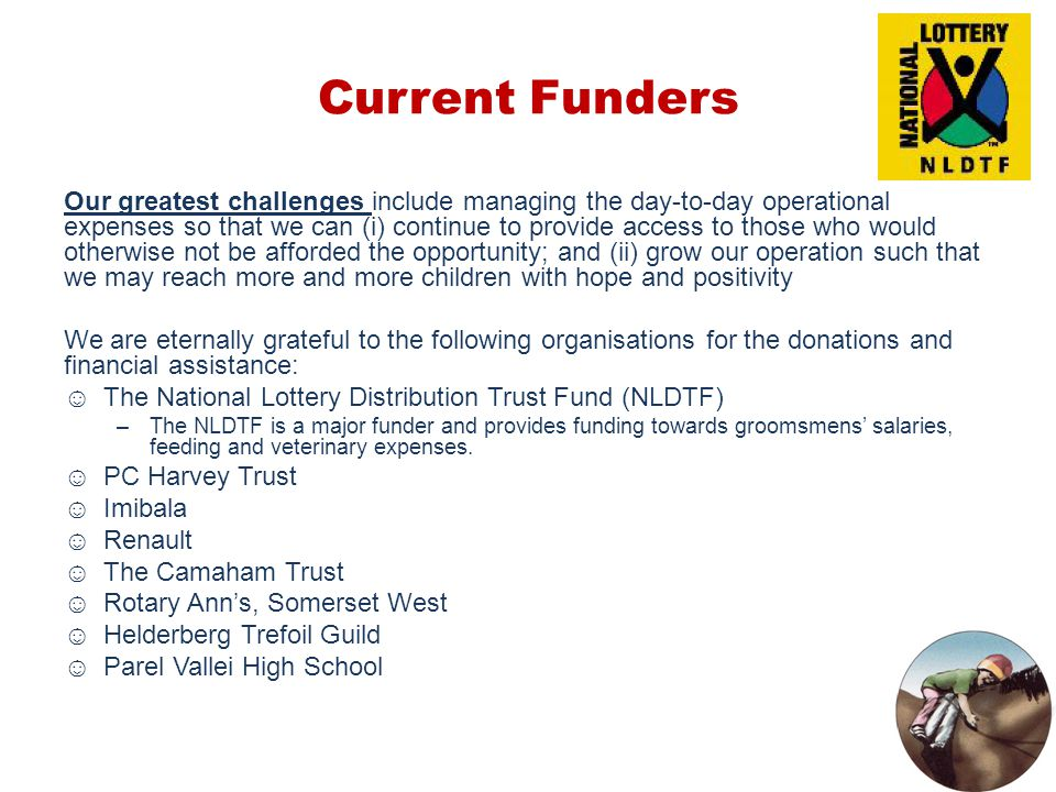 Current Funders Our greatest challenges include managing the day-to-day operational expenses so that we can (i) continue to provide access to those wh