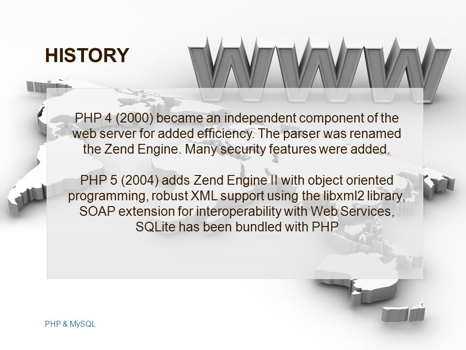 PHP & MySQL PHP 4 (2000) became an independent component of the web server for added efficiency.
