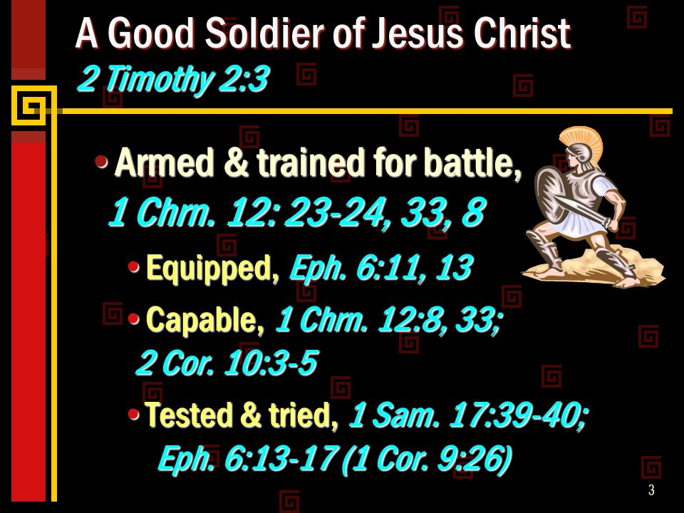 3 A Good Soldier of Jesus Christ 2 Timothy 2:3 Armed & trained for battle, 1 Chrn.