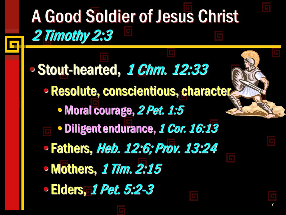 7 A Good Soldier of Jesus Christ 2 Timothy 2:3 Stout-hearted, 1 Chrn.