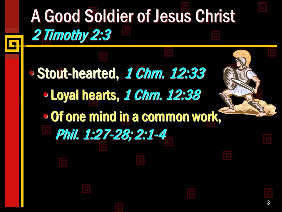 8 A Good Soldier of Jesus Christ 2 Timothy 2:3 Stout-hearted, 1 Chrn.