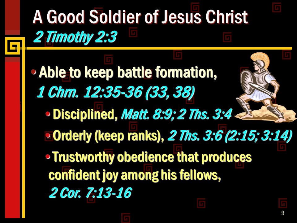 9 A Good Soldier of Jesus Christ 2 Timothy 2:3 Able to keep battle formation, 1 Chrn.