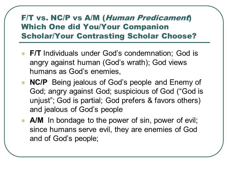 F/T vs. NC/P vs A/M (Human Predicament) Which One did You/Your Companion Scholar/Your Contrasting Scholar Choose? F/T Individuals under God's condemna