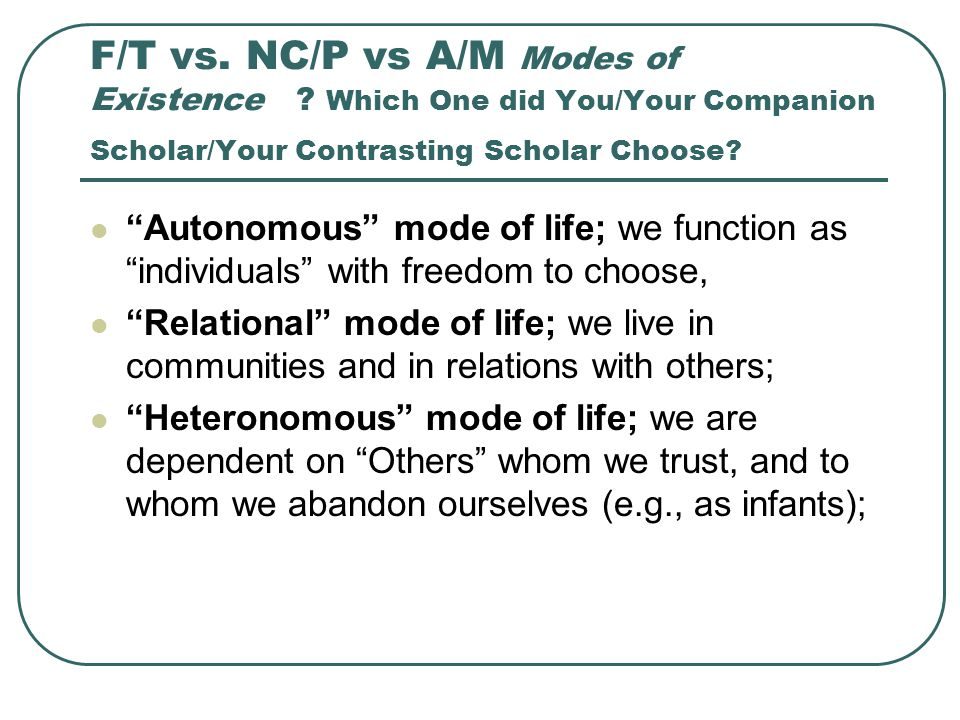 "F/T vs. NC/P vs A/M Modes of Existence ? Which One did You/Your Companion Scholar/Your Contrasting Scholar Choose? ""Autonomous"" mode of life; we funct"