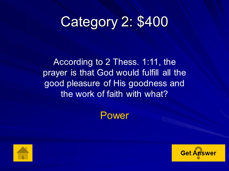 Category 2: $300 According to 2 Thess. 1:6, what will God repay those who trouble the Thessalonians with? Tribulation Get Answer