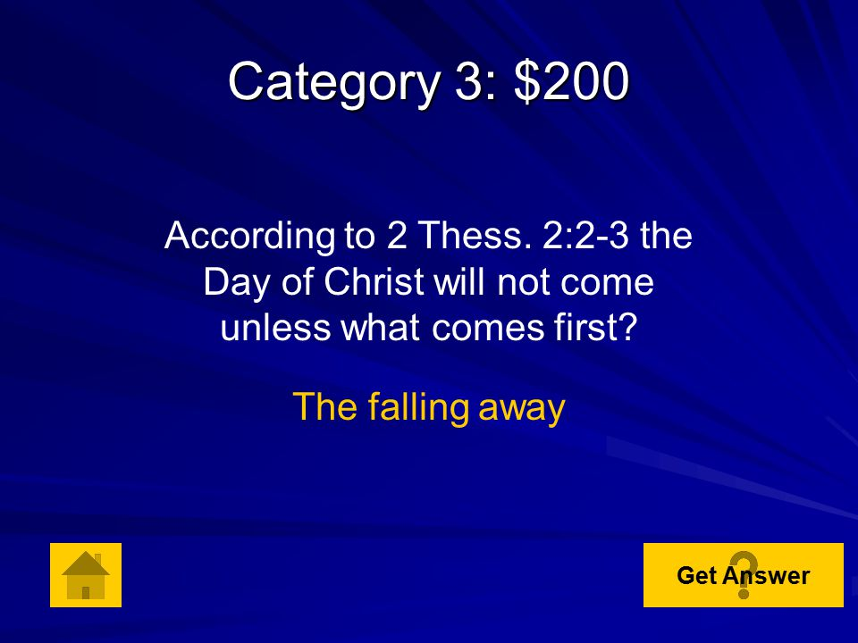 Category 3: $100 DOUBLE JEOPARDY According to 2 Thess. 2:1-2, what are the Thessalonians asked to not be shaken in mind or troubled about? The coming
