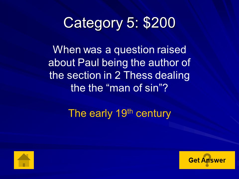 Category 5: $100 Who wrote 2 Thessalonians? The apostle Paul Get Answer