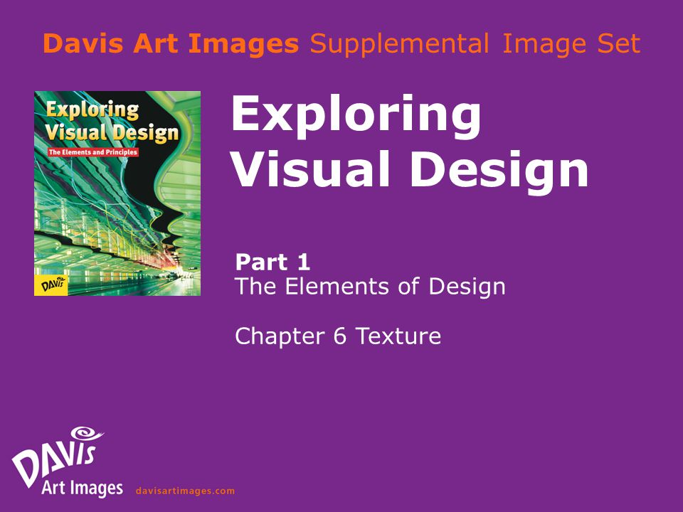 Davis Art Images Supplemental Image Set Exploring Visual Design Part 1 The Elements of Design Chapter 6 Texture