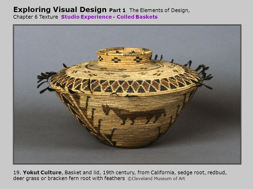 Exploring Visual Design Part 1 The Elements of Design, Chapter 6 Texture Studio Experience - Coiled Baskets 19. Yokut Culture, Basket and lid, 19th ce