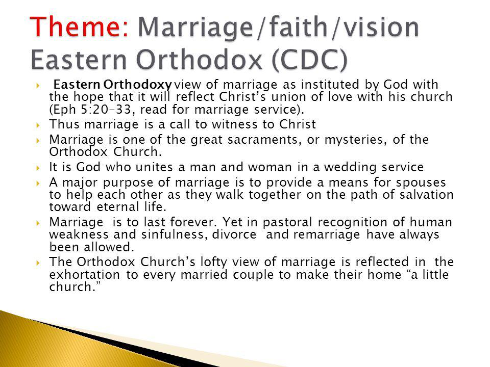  Eastern Orthodoxy view of marriage as instituted by God with the hope that it will reflect Christ's union of love with his church (Eph 5:20–33, read for marriage service).