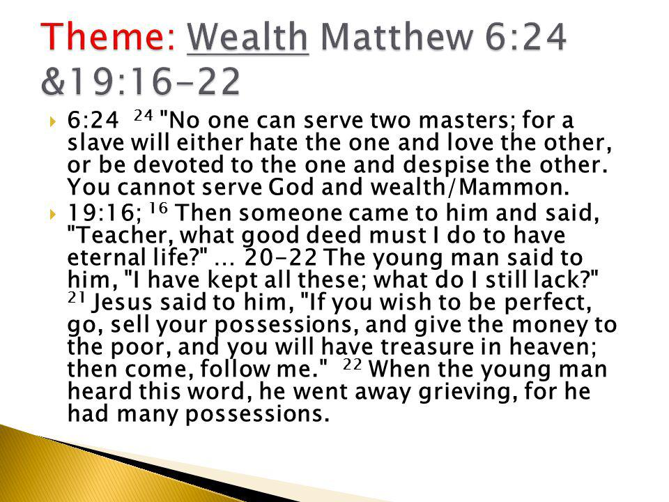  Wealth = Being wealthy means having more than one needs to survive the day (the week, the month, the year) ◦ for Christians, more than one needs to fulfill one's calling as the image* of God or as disciple of Christ.