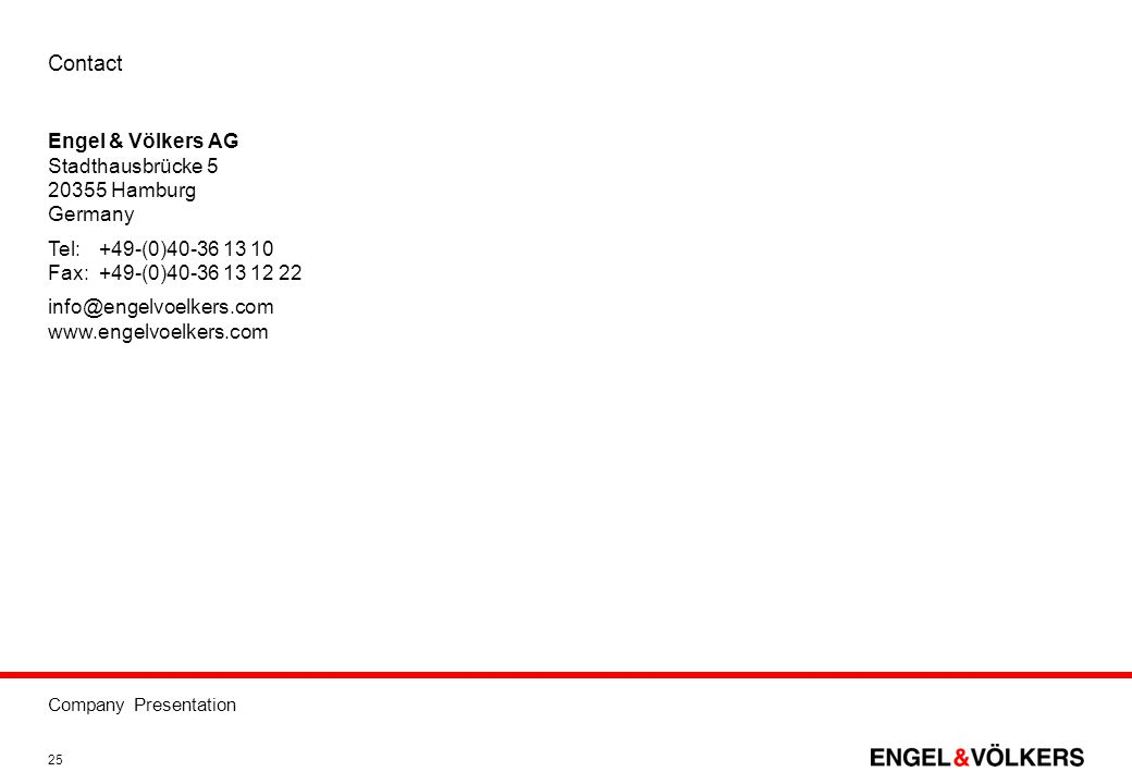Company Presentation 25 Contact Engel & Völkers AG Stadthausbrücke 5 20355 Hamburg Germany Tel:+49-(0)40-36 13 10 Fax:+49-(0)40-36 13 12 22 info@engel