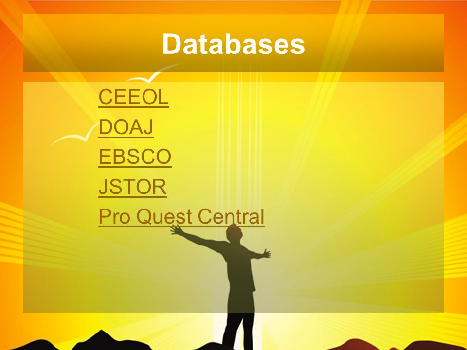 Databases CEEOL DOAJ EBSCO JSTOR Pro Quest Central