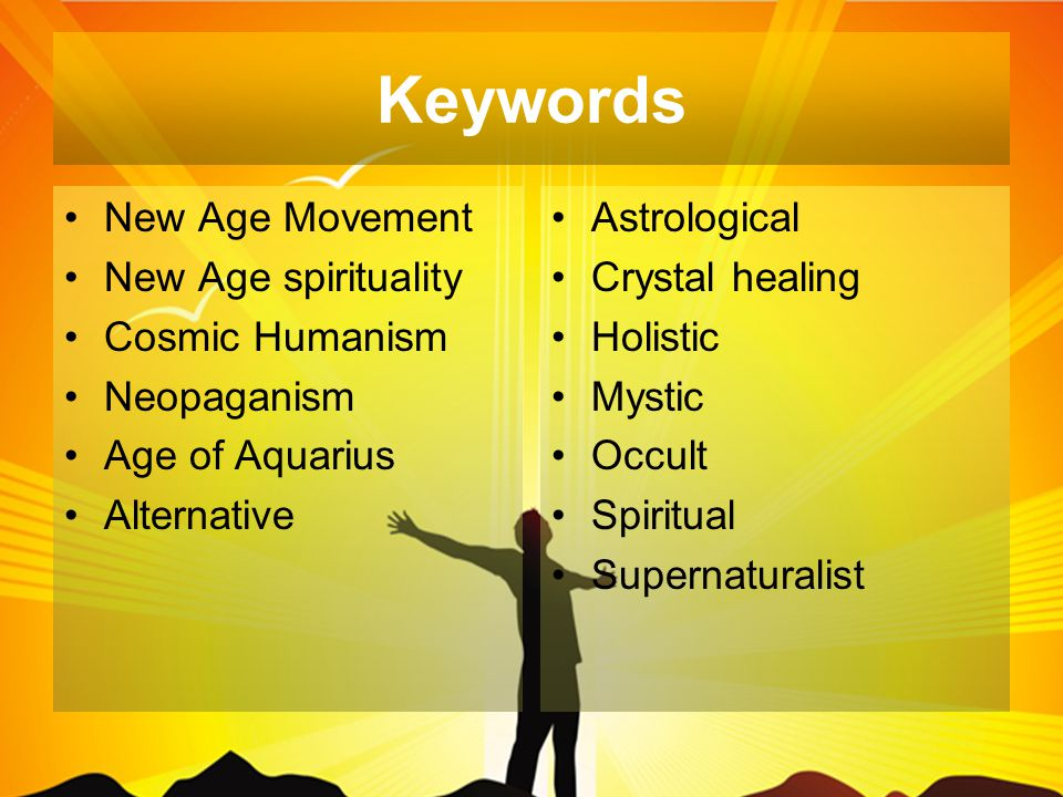 Keywords New Age Movement New Age spirituality Cosmic Humanism Neopaganism Age of Aquarius Alternative Astrological Crystal healing Holistic Mystic Occult Spiritual Supernaturalist