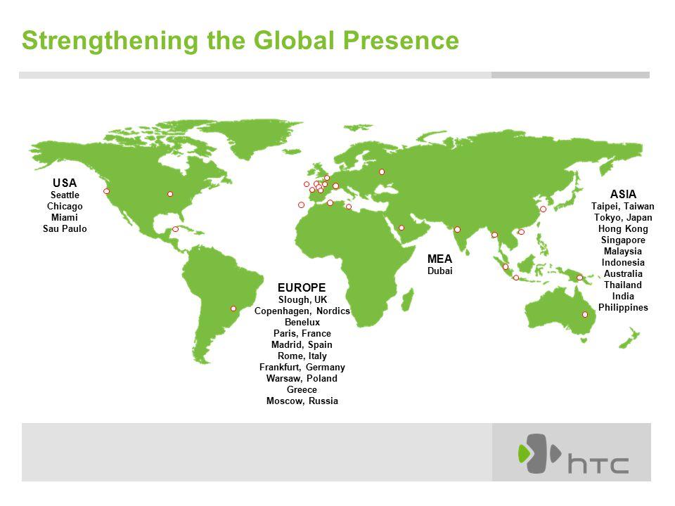 Strengthening the Global Presence USA Seattle Chicago Miami Sau Paulo MEA Dubai ASIA Taipei, Taiwan Tokyo, Japan Hong Kong Singapore Malaysia Indonesi