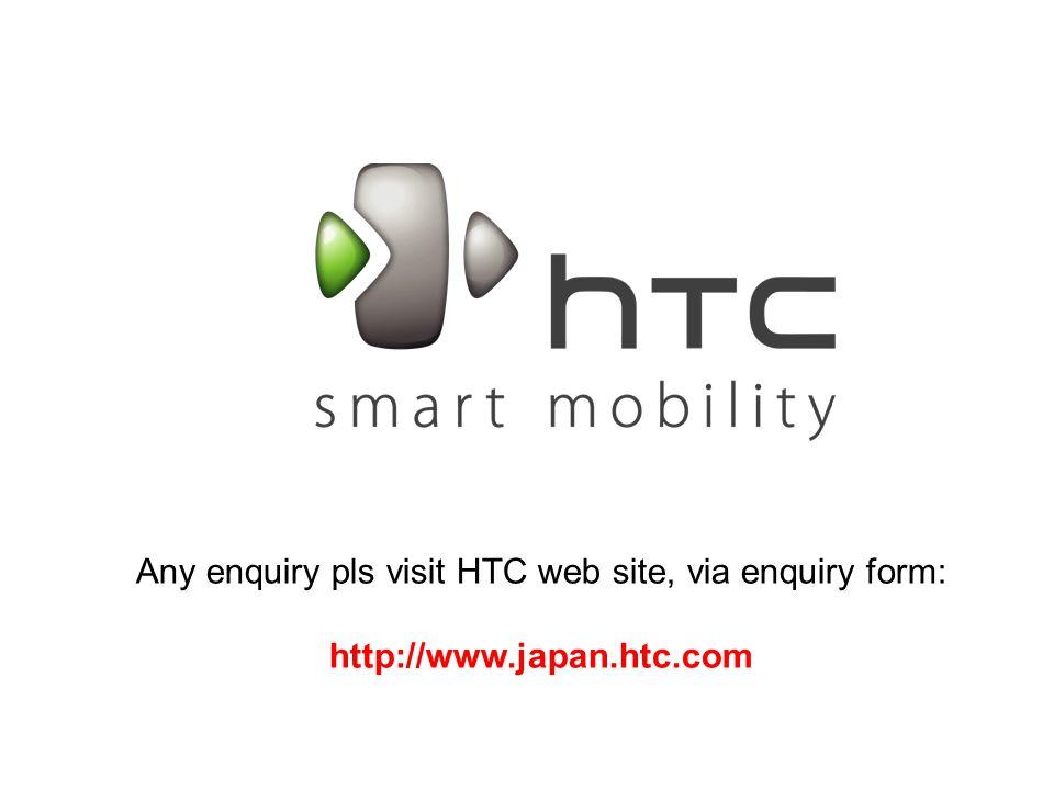Any enquiry pls visit HTC web site, via enquiry form: http://www.japan.htc.com