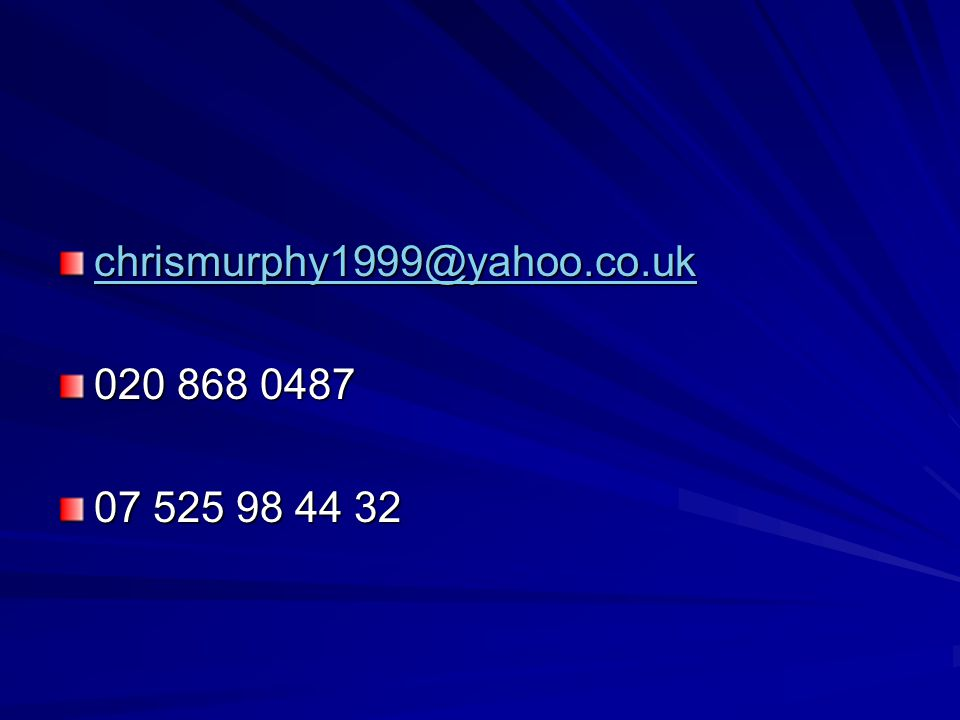 chrismurphy1999@yahoo.co.uk 020 868 0487 07 525 98 44 32