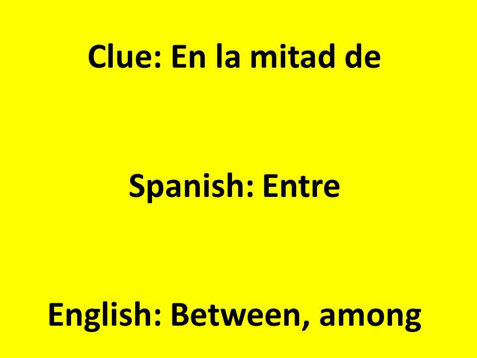 Clue: En la mitad de Spanish: Entre English: Between, among