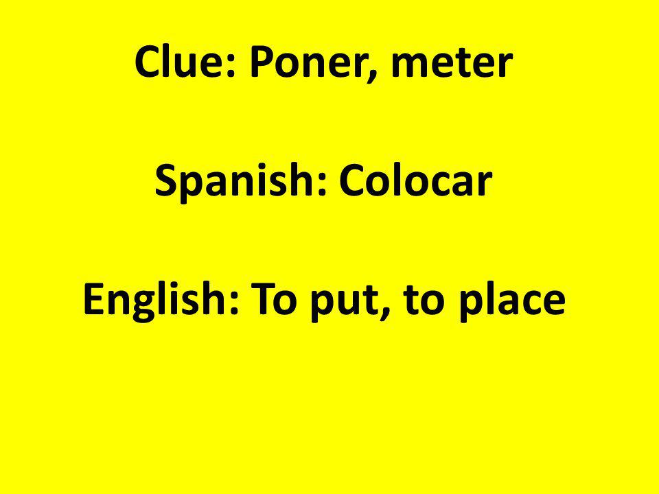 Clue: Poner, meter Spanish: Colocar English: To put, to place