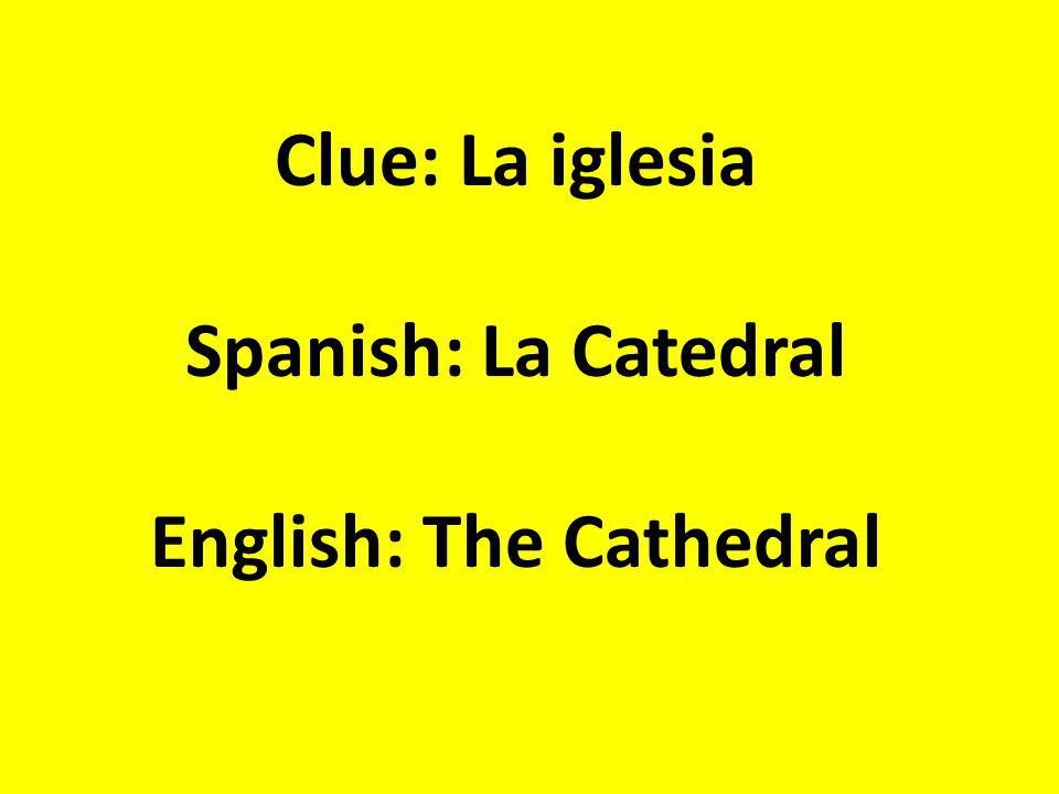 Clue: La iglesia Spanish: La Catedral English: The Cathedral