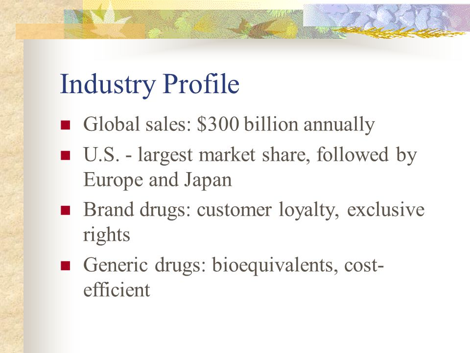 Industry Profile Global sales: $300 billion annually U.S.