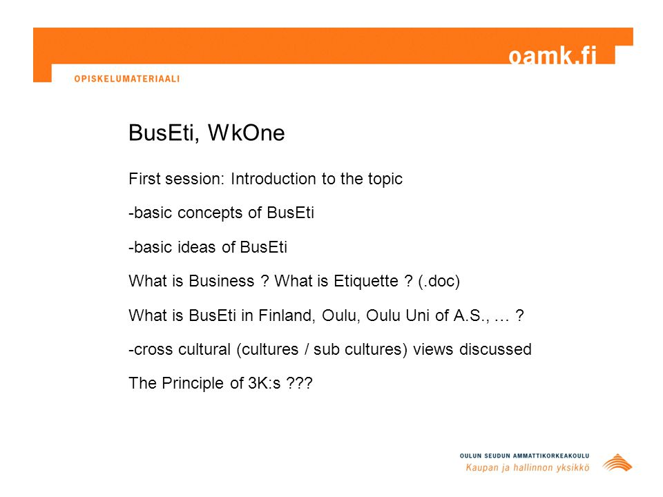 BusEti, WkOne First session: Introduction to the topic -basic concepts of BusEti -basic ideas of BusEti What is Business .