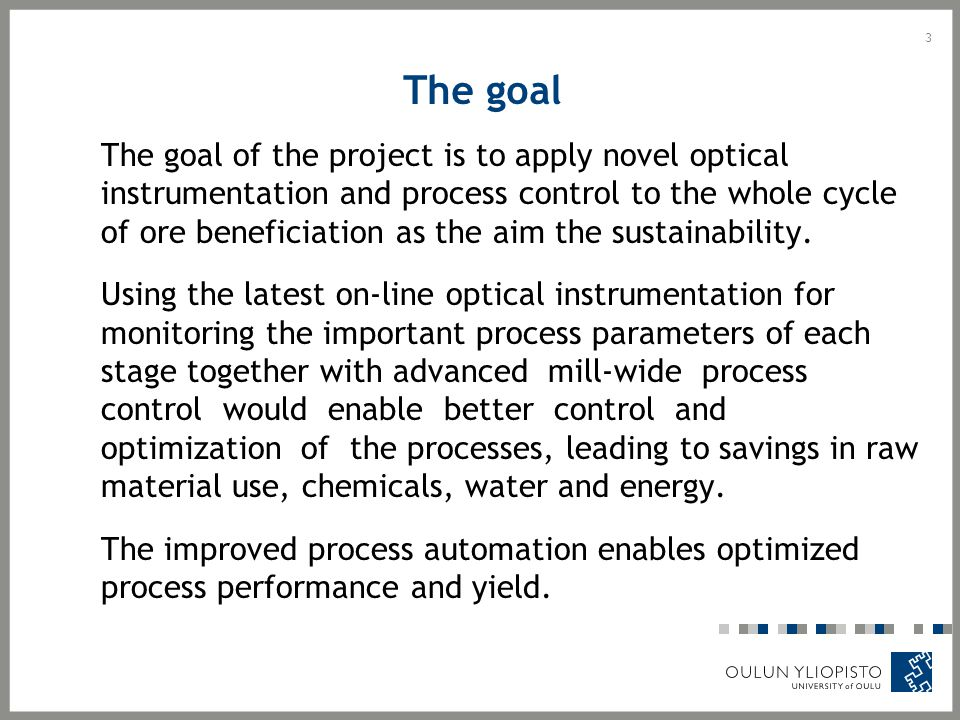 The goal The goal of the project is to apply novel optical instrumentation and process control to the whole cycle of ore beneficiation as the aim the