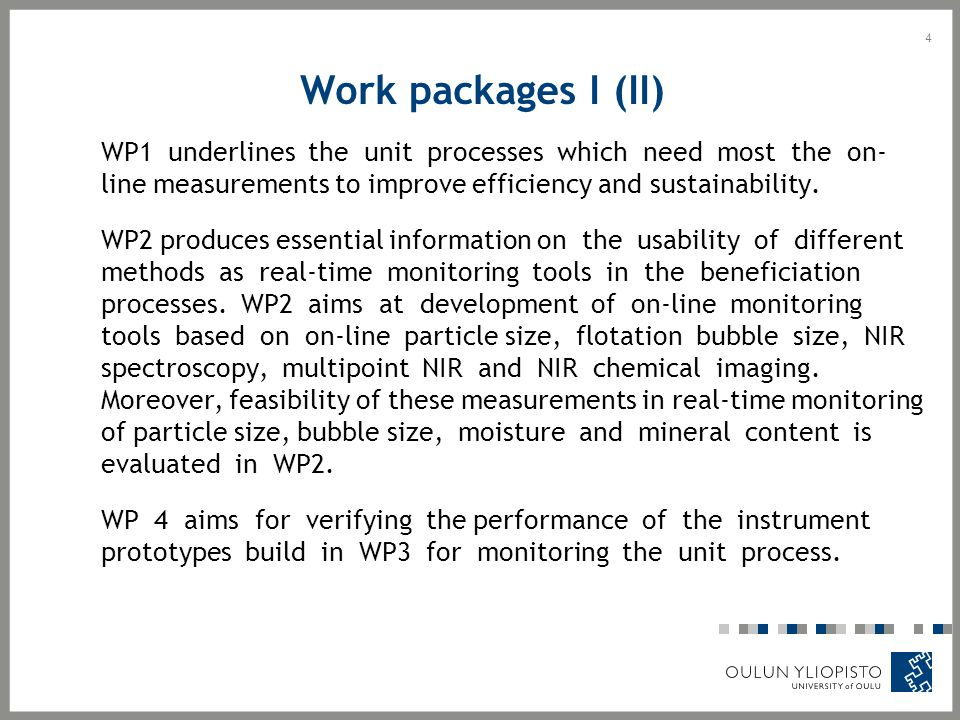 Work packages I (II) WP1 underlines the unit processes which need most the on- line measurements to improve efficiency and sustainability. WP2 produce
