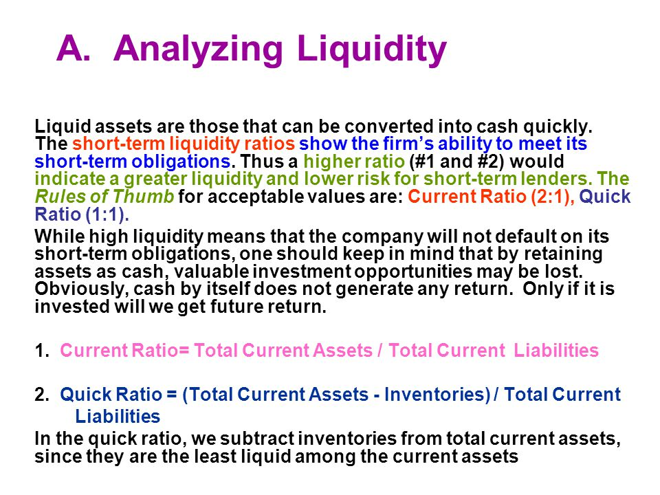 A. Analyzing Liquidity Liquid assets are those that can be converted into cash quickly.