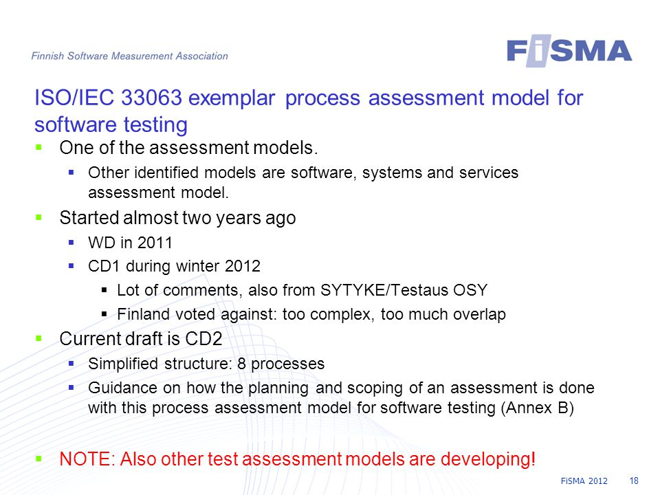 FiSMA 2012 18 ISO/IEC 33063 exemplar process assessment model for software testing  One of the assessment models.