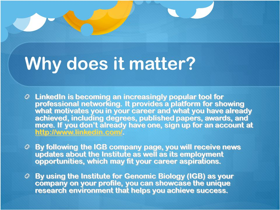 Why does it matter. LinkedIn is becoming an increasingly popular tool for professional networking.